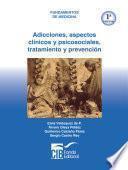 Adicciones: aspectos clínicos y psicosociales, tratamiento y prevención, 1a Ed.