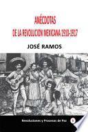 Anécdotas de la revolución mexicana 1910-1917