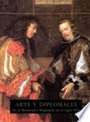 Arte y diplomacia de la monarquía hispánica en el siglo XVII