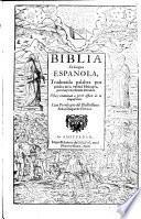 Biblia en lengua espanola, traduzida palabra por palabra de la verdad Hebrayca, por muy excelentes letrados. Vista y examinad a perel officio de la inquisicion