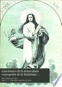 Cancionero de la inmaculada concepción de la Santísima Virgen María, madre de Dios y Señora Nuestra