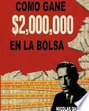 Como Gane $2,000,000 En La Bolsa