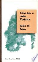 Cómo leer a Julio Cortázar