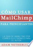 Cómo Usar Mailchimp Para Principiantes