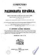 Compendio de Paleografía Española o escuela de leer todas las letras que se han usado en España...hasta fines del s. XVIII