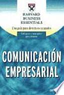 Comunicación empresarial : [una guía para directivos ocupados ; enfoques y conceptos para avanzar]