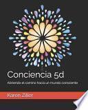 Conciencia 5d: Abriendo el camino hacia un mundo consciente