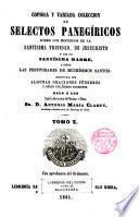 Copiosa y variada colección de selectos panegíricos sobre los misterios de N.S.J.C., de su Sma. Madre... oraciones fúnebres...