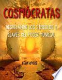COSMÓCRATAS : DESVELANDO LOS SÍMBOLOS Y CLAVES DEL PODER MUNDIAL