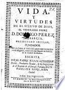 Vida y virtudes de el siervo de Dios, el venerable padre D. Domingo Perez de Barcia, presbytero secular, fundador de la casa, y voluntario recogimiento de Mugeres, nombrado San Miguel de Bethlen, en la ciudad de Mexico