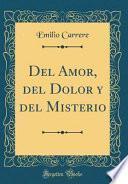 Del Amor, del Dolor y del Misterio (Classic Reprint)