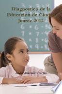 Diagnostico de la Educacion de Ciudad Juárez 2012
