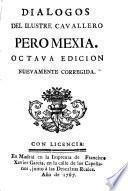 Dialogos del ilustre cavallero Pero Mexia. Octava edicion nuevamente corregida
