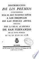 Distribución de los premios concedidos por el rey nuestro señor a los discípulos de las nobles artes, hecha por la Real Academia de San Fernando en la Junta Pública de 25 de Julio de 1778