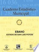 Ebano estado de San Luis Potosí. Cuaderno estadístico municipal 1996