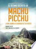 El último secreto de Machu Picchu