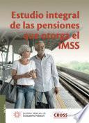 Estudio Integral de las pensiones que otorga el IMSS