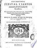 Flos sanctorum, fiestas i santos naturales de la Ciudad de Cordova, algunos de Sevilla, Toledo, Granada ... por el pedro Martin de Roa,... a la ciudad de Cordova