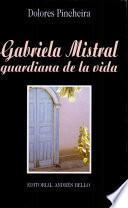 Gabriela Mistral, guardiana de la vida