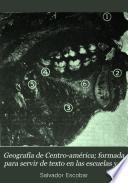 Geografía de Centro-América ; formada para servir de texto en las escuelas y colegios de Centro-América