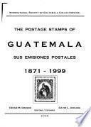 Guatemala, Sus Emisiones Postales, 1871-1999