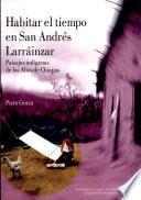 Habitar el tiempo en San Andrés Larráinzar
