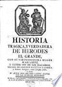 Historia tragica y verdadera de Herodes el Grande, con su virtuosisima muger Mariamne, y ultimo fin de los Macabeos