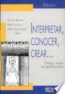 Interpretar, conocer, crear--
