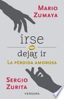 Irse O Dejar ir: La Perdida Amorosa = Leave or Let Go