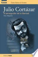 Julio Cortazar, el perseguidor de la libertad