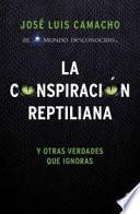 La conspiración reptiliana: y otras verdades que ignoras