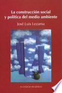 La construcción social y política del medio ambiente