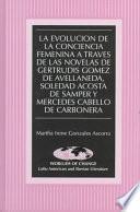 La evolución de la conciencia femenina a través de las novelas de Gertrudis Gómez de Avellaneda, Soledad Acosta de Samper y Mercedes Cabello de Carbonera
