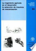 La ingenieria agricola en el desarrollo: la seleccion de insumos de mecanizacion