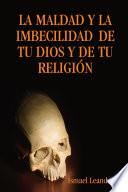La Maldad y La Imbecilidad de Tu Dios y de Tu Religion
