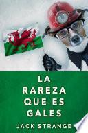 La Rareza Que Es Gales