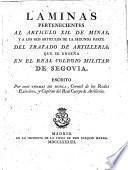 Laminas pertenecientes al articulo XII de minas, y a los seis articulos de la segunda parte del Tratado de Artilleria que se enseña en el Real Colegio Militar de Segovia