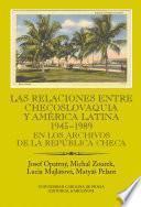 Las relaciones entre Checoslovaquia y América Latina 1945-1989. En los archivos de la República Checa