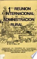 Memorias de la Primera Reunion Internacional de Administracion Rural en Colombia
