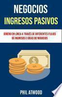 Negocios: Ingresos Pasivos: Dinero En Línea A Través De Diferentes Flujos De Ingresos E Ideas De Negocios