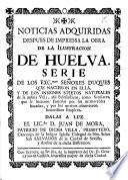Noticias adquiridas despues de impressa la obra de la ilustracion de Huelva ...