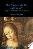 ÒLa Virgen de los cat—licosÓ: ÀMuy al contrario de la Biblia?