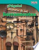 ¡Pégale! Historia de las herramientas (Hit It! History of Tools) (Spanish Version)