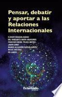 Pensar, debatir y aportar a las relaciones internacionales