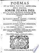 Poëmas de la unica poetisa americana, musa dezima, soror Juana Inés de la Cruz