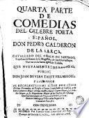 Quarta parte de Comedias del célebre poeta español, don Pedro Calderón de la Barca ...
