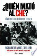 ¿Quién Mató Al Che?