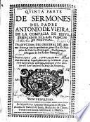 QVINTA PARTE DE SERMONES DEL PADRE ANTONIO DE VIEIRA, DE LA COMPAñIA DE IESVS, PREDICADOR DE S.A. EL PRINCIPE DE PORTVGAL