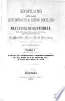 Recopilación de las leyes emitidas por el gobierno democratico de la república de Guatemala