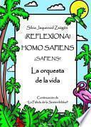 ¡Reflexiona! Homo Sapiens... ¿Sapiens?.La orquesta de la vida